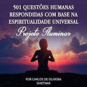 501 QUESTÕES HUMANAS RESPONDIDAS COM BASE NA ESPIRITUALIDADE UNIVERSAL